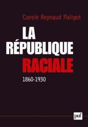 La République raciale. Paradigme racial et idéologie républicaine (1860-1930)