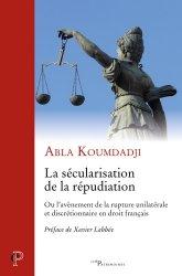 La sécularisation de la répudiation. Ou l'avènement de la rupture unilatérale et discrétionnaire en droit français