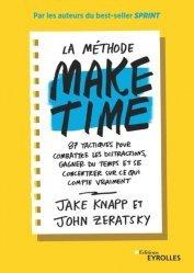 La méthode make time. 87 tactiques pour combattre les distractions, gagner du temps et se concentrer sur ce qui compte vraiment