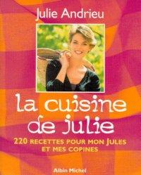 LA CUISINE DE JULIE. 220 recettes pour mon Jules et mes copines