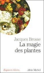 La magie des plantes. Edition revue et augmentée