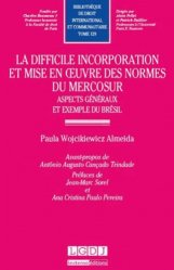 La difficile incorporation et mise en oeuvre des normes du Mercosur. Aspects généraux et exemple du Brésil