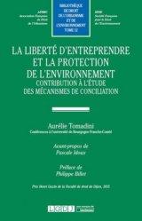 La liberté d'entreprendre et la protection de l'environnement. Contribution à l'étude des mécanismes de conciliation