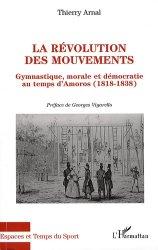 La révolution des mouvements. Gymnastique, morale et démocratie au temps d'Amoros (1818-1838)