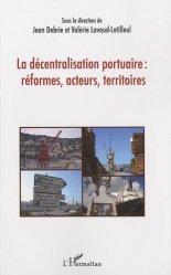 La décentralisation portuaire : réformes, acteurs, territoires