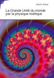 La grande unité du monde par la physique noétique