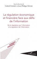 La régulation économique et financière face aux défis de l'information. De la régulation par l'information à la régulation de l'information