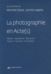 La photographie en Acte(s). Répéter - Représenter - Reproduire - Traduire - Transcrire - Transmettre