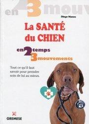 La santé du chien en 2 temps 3 mouvements. Tout ce qu'il faut savoir pour prendre soin de lui au mieux