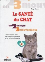 La santé du chat. Tout ce qu'il faut savoir pour prendre soin de lui au mieux