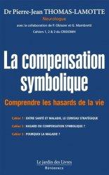 La compensation symbolique. Comprendre les hasards de la vie - Les Cahiers 1, 2 et 3 du CRIDOMH