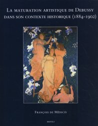 La maturation artistique de Debussy dans son contexte historique (1884-1902)