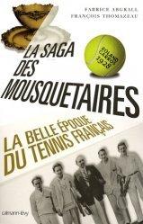 La saga des Mousquetaires. La belle époque du tennis français 1923-1933