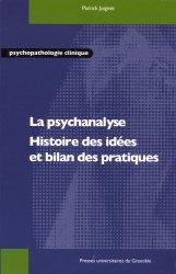 La psychanalyse. Histoire des idées et bilan des pratiques