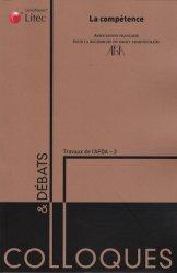 La compétence. Actes du colloque organisé les 12 et 13 juin 2008 par l'Association française pour la recherche en droit administratif à la faculté de droit, sciences économiques et gestion de Nancy
