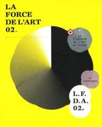 La force de l'art 02. La Triennale de l'art en France