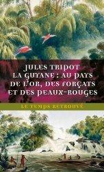 La Guyane. Au pays de l'or, des forçats et des Peaux-Rouges