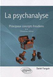 La psychanalyse . Principaux concepts freudiens, 2e édition