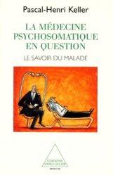 La médecine psychosomatique en question. Le savoir du malade
