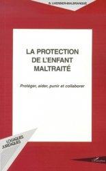 La protection de l'enfant maltraité. Protéger, aider, punir et collaborer