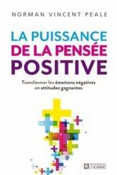 La puissance de la pensée positive. Transformer les émotions négatives en attitudes gagnantes