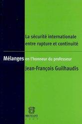 La sécurité internationale entre rupture et continuité. Mélanges en l'honneur du professeur Jean- François Guilhaudis