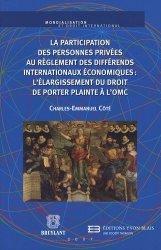 La participation des personnes privées au règlement des différends internationaux économiques : l'élargissement du droit de porter plainte à l'OMC