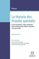 La théorie des fraudes spéciales. Essai de classification : étude comparative entre les droits français, libanais, musulman, et des pays arabes
