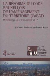 La réforme du code bruxellois de l'aménagement du territoire (CoBAT). Ordonnance du 30 novembre 2017
