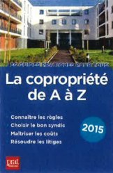 La copropriété de A à Z. Edition à jour de la loi ALUR, Edition 2015
