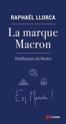 La marque Macron - Désillusions du Neutre