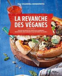 La revanche des véganes. Plus de 150 recettes végétales carrément délicieuses, bon marché et qui envoient du lourd !