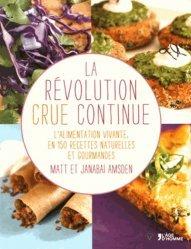 La révolution crue continue. L'alimentation vivante, en 150 recettes naturelles et gourmandes
