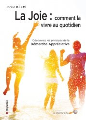La joie / comment la vivre au quotidien : découvrez les principes de la démarche appréciative