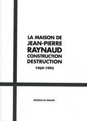 La maison de Jean-Pierre Raynaud. Construction Destruction 1969-1993, avec 1 DVD