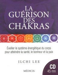 La guérison des chakras. Eveiller le système énergétique du corps pour atteindre la santé, le bonheur et la paix, avec 1 CD audio
