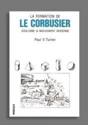 La formation de Le Corbusier. Idéalisme et mouvement moderne