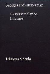 La ressemblance informe ou le gai savoir visuel selon Georges Bataille. 3e édition revue et augmentée