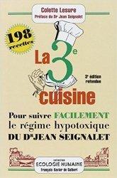 La troisième cuisine. 198 recettes pour suivre le régime hypotoxique du docteur Jean Seignalet, 3e édition revue et augmentée