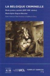 La Belgique criminelle. Droit, justice, société (XIVe-XXe siècles)