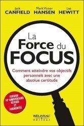 La force du focus . Comment atteindre vos objectifs personnels avec une absolue certitude