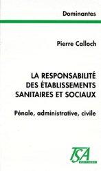 LA RESPONSABILITE DES ETABLISSEMENTS SANITAIRES ET SOCIAUX. Pénale, administrative, civile