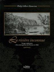 La rivière inconnue. Voyage-exploration d'un artiste graveur sur l'Arroux en 1866 suivi de Un voyage en canot