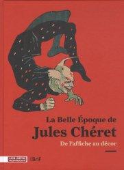 La Belle Epoque de Jules Chéret. De l'affiche au décor