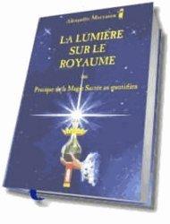 La lumière sur le royaume ou Pratique de la magie sacrée au quotidien