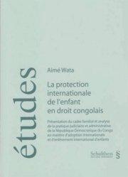 La protection internationale de l'enfant en droit congolais. Présentation du cadre familial et analyse de la pratique judiciaire et administrative de la République Démocratique du Congo en matière d'adoption internationale et d'enlèvement international d'