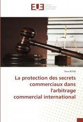 La protection des secrets commerciaux dans l'arbitrage commercial international