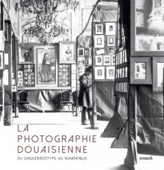 La photographie douaisienne. Du daguerréotype au numérique
