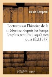 Lectures sur l'histoire de la médecine, depuis les temps les plus reculés jusqu'à nos jours.