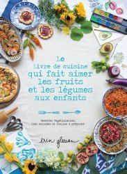 Le livre de cuisine qui fait aimer les fruits et les légumes aux enfants